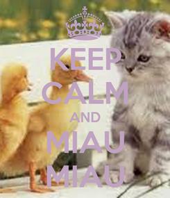 Poster: KEEP CALM AND MIAU MIAU