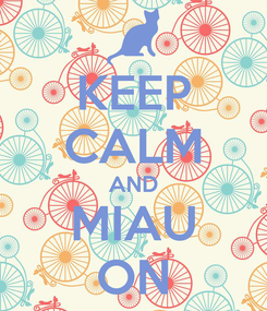Poster: KEEP CALM AND MIAU ON