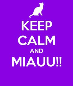 Poster: KEEP CALM AND MIAUU!!