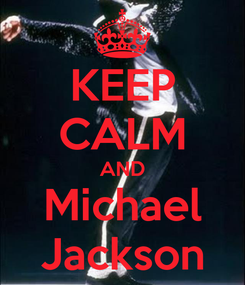 Poster: KEEP CALM AND Michael Jackson