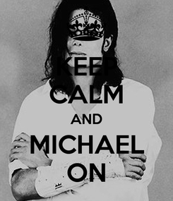 Poster: KEEP CALM AND MICHAEL ON