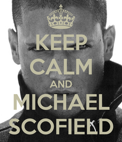Poster: KEEP CALM AND MICHAEL SCOFIELD