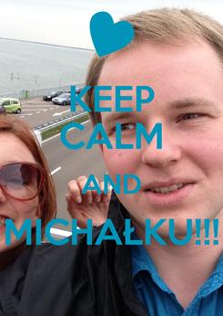Poster: KEEP CALM AND MICHAŁKU!!!