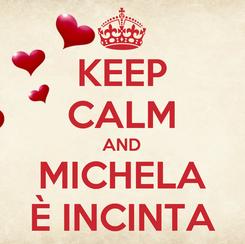 Poster: KEEP CALM AND MICHELA È INCINTA