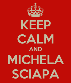 Poster: KEEP CALM AND MICHELA SCIAPA