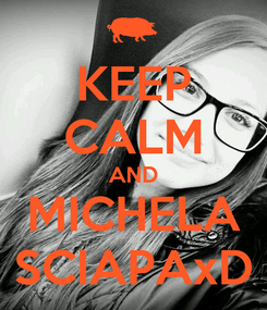 Poster: KEEP CALM AND MICHELA SCIAPAxD