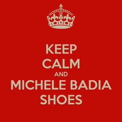 Poster: KEEP CALM AND MICHELE BADIA SHOES