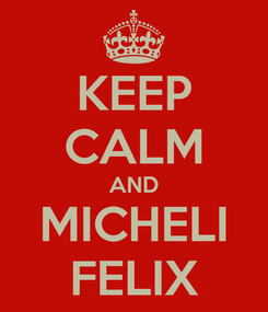 Poster: KEEP CALM AND MICHELI FELIX