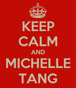 Poster: KEEP CALM AND MICHELLE TANG