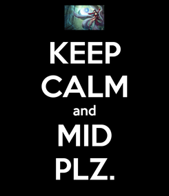 Poster: KEEP CALM and MID PLZ.
