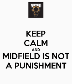 Poster: KEEP CALM AND MIDFIELD IS NOT A PUNISHMENT