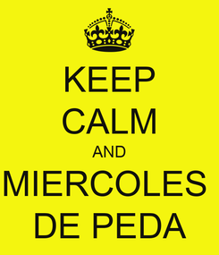 Poster: KEEP CALM AND MIERCOLES  DE PEDA