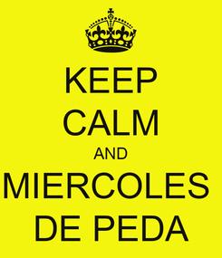 Poster: KEEP CALM AND MIERCOLES  DE PEDA