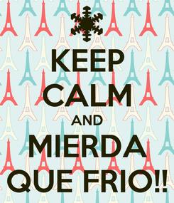 Poster: KEEP CALM AND MIERDA QUE FRIO!!