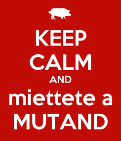 Poster: KEEP CALM AND miettete a MUTAND