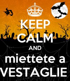 Poster: KEEP CALM AND miettete a VESTAGLIE