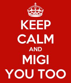 Poster: KEEP CALM AND MIGI YOU TOO