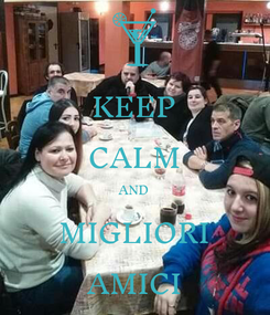 Poster: KEEP CALM AND MIGLIORI AMICI