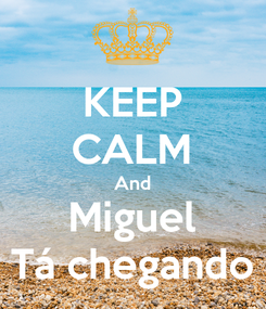 Poster: KEEP CALM And Miguel Tá chegando