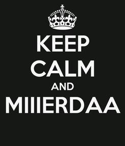 Poster: KEEP CALM AND MIIIERDAA