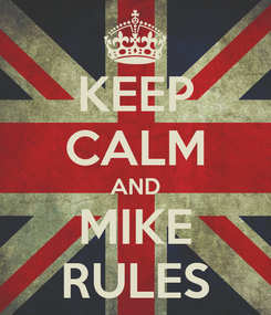 Poster: KEEP CALM AND MIKE RULES