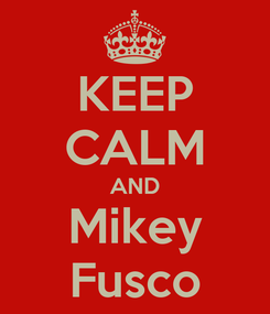 Poster: KEEP CALM AND Mikey Fusco