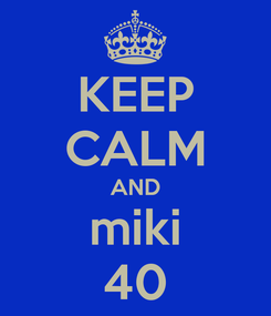 Poster: KEEP CALM AND miki 40