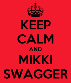 Poster: KEEP CALM AND MIKKI SWAGGER
