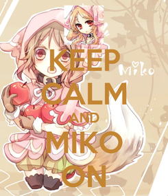 Poster: KEEP CALM AND MIKO ON