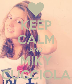 Poster: KEEP CALM AND MIKY CUCCIOLA