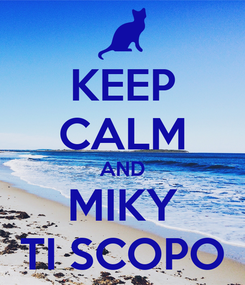 Poster: KEEP CALM AND MIKY TI SCOPO