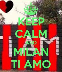 Poster: KEEP CALM AND MILAN TI AMO