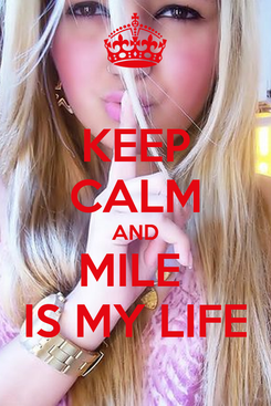 Poster: KEEP CALM AND MILE  IS MY LIFE