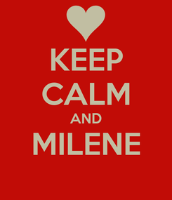 Poster: KEEP CALM AND MILENE