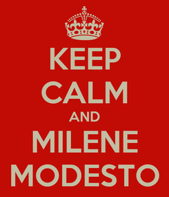 Poster: KEEP CALM AND MILENE MODESTO