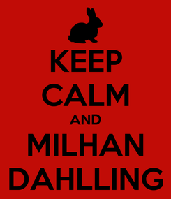 Poster: KEEP CALM AND MILHAN DAHLLING