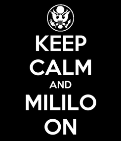 Poster: KEEP CALM AND MILILO ON