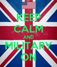Poster: KEEP CALM AND MILITARY ON