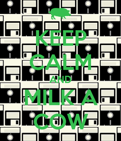 Poster: KEEP CALM AND MILK A COW