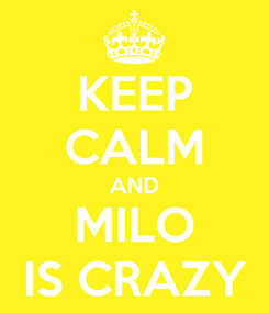 Poster: KEEP CALM AND MILO IS CRAZY