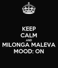 Poster: KEEP CALM AND MILONGA MALEVA MOOD: ON