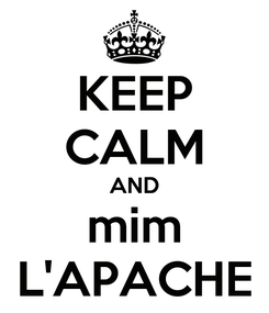 Poster: KEEP CALM AND mim L'APACHE
