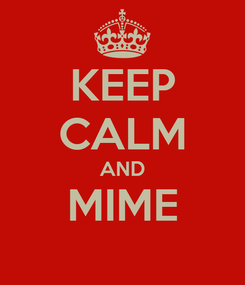 Poster: KEEP CALM AND MIME