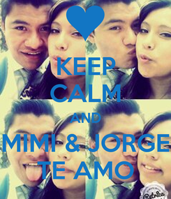 Poster: KEEP CALM AND MIMI & JORGE TE AMO