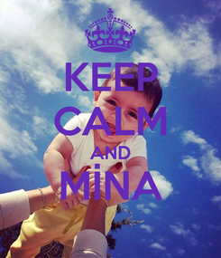 Poster: KEEP CALM AND MİNA
