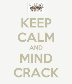 Poster: KEEP CALM AND MIND CRACK