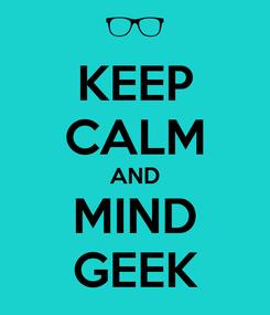 Poster: KEEP CALM AND MIND GEEK