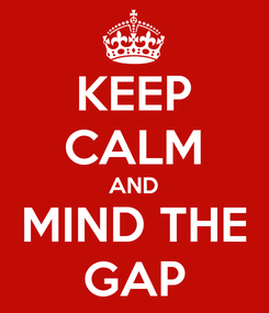 Poster: KEEP CALM AND MIND THE GAP