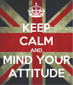 Poster: KEEP CALM AND MIND YOUR ATTITUDE