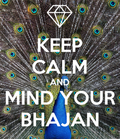 Poster: KEEP CALM AND MIND YOUR BHAJAN